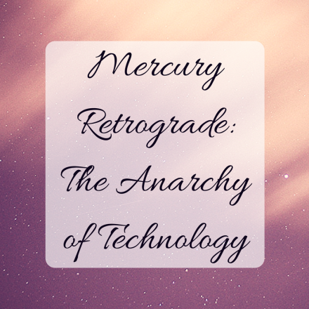 Mercury RetrogradeThe Anarchyof Technology