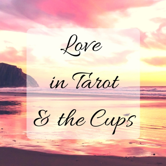 Love in Tarot & the Cups