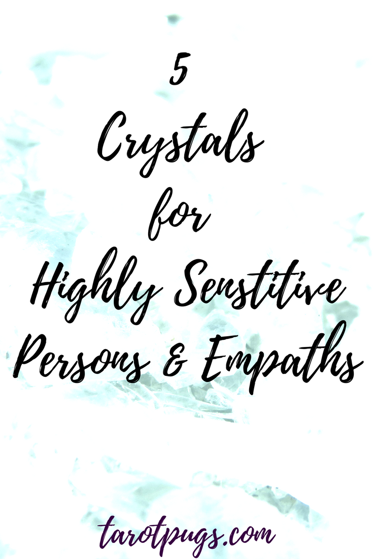 Five Crystals for Highly Sensitive Persons & Empaths   TarotPugs