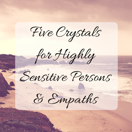 Five Crystals for Empaths & Highly Sensitive People