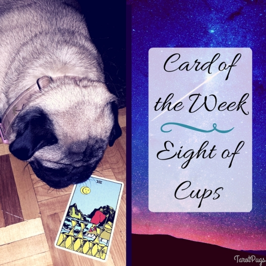 Card fof the Week Eight of Cups TarotPugs Aug 14-20 2016