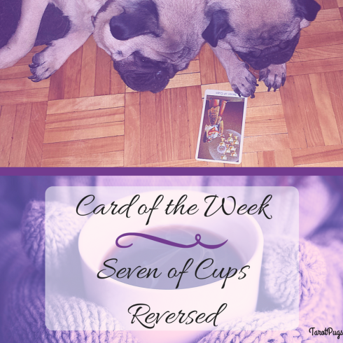 card-of-the-week-seven-of-cups-reversed