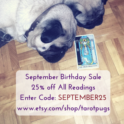 September Birthday Sale25% off All ReadingsEnter Code- SEPTEMBER25www.tarotpugs.com%2Freadings