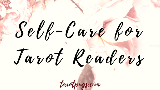 Self-Care practices are important for tarot readers, psychics and energy workers/healers. Here are some suggestions for self-care for before and/or after tarot readings.