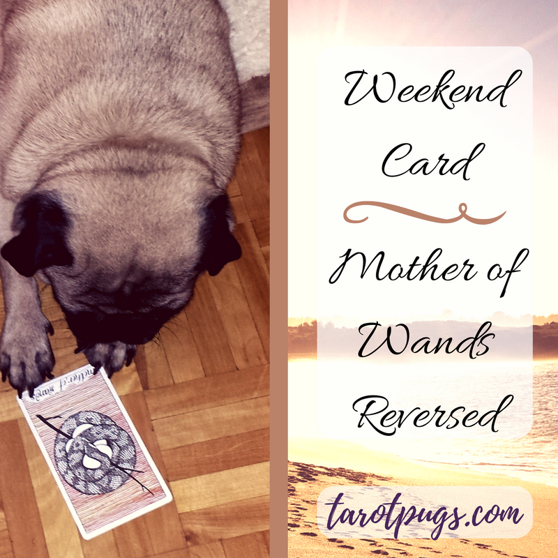 weekend-card-mother-of-wands-reversed