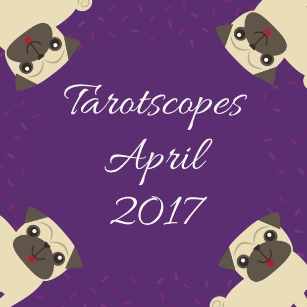 Tarotscopes April 2017 TarotPugs