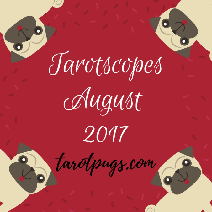 Tarot Tarotscopes August 2017 Pug Pugs