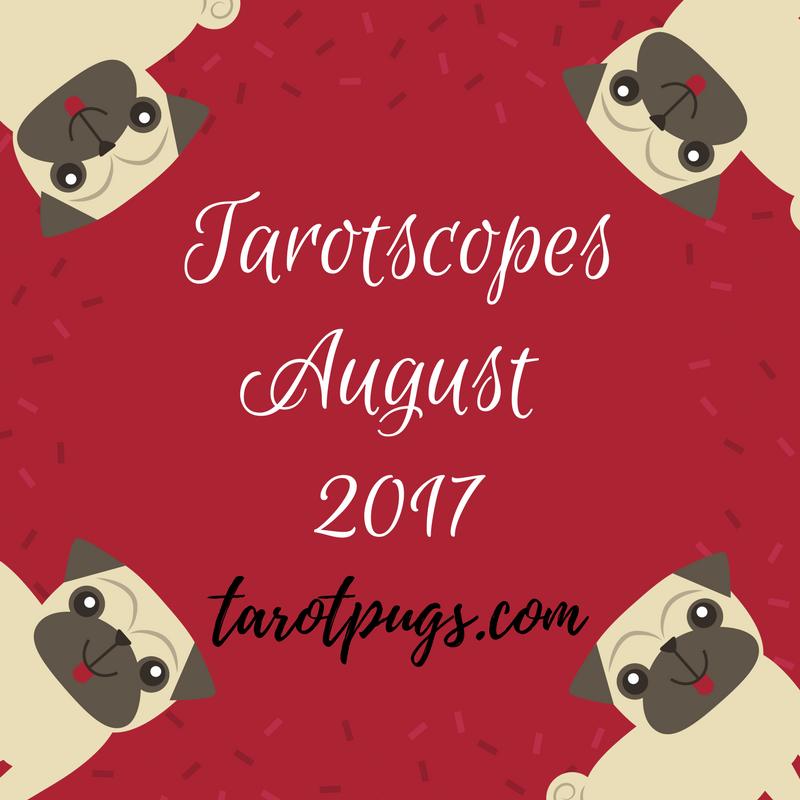 Tarot Tarotscopes August 2017 Pug Pugs