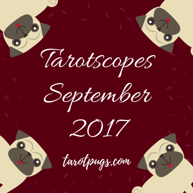 Tarotscopes September 2017 Tarot Pugs Pug TarotPugs Astrology Horoscopes