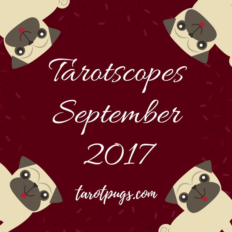 Tarotscopes September 2017 Tarot Pugs Pug TarotPugs Astrology Horoscopes