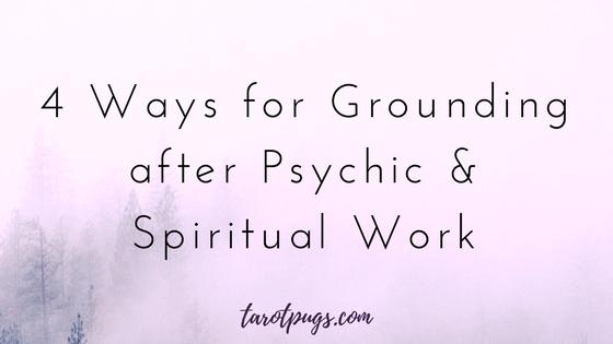 4 Ways for Grounding after Psychic and Spiritual Work TarotPugs Energy Work