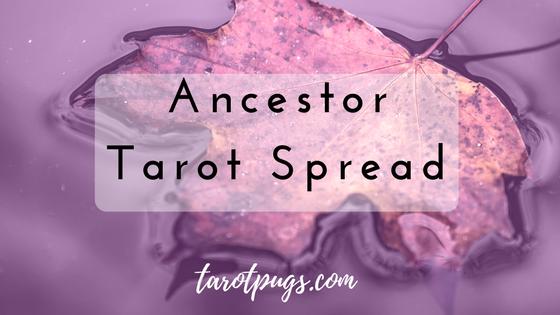 Ancestors Tarot Spread TarotPugs Pugs Witchcraft Wicca