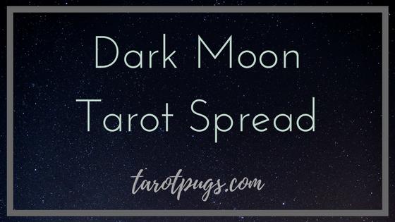 Dark Moon Tarot Spread TarotPugs Pugs Witchcraft Wicca Dark Goddess The Crone Moon Phase Magick Divination Cartomancy