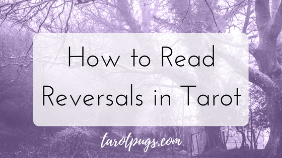 How to Read Reversals in Tarot TarotPugs Tarot Cards