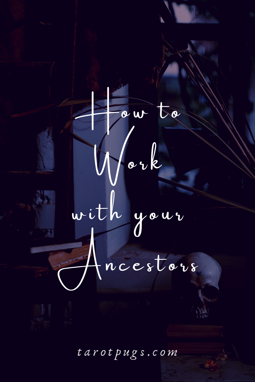 How to Work with your Ancestors Witchcraft Witch TarotPugs Samhain