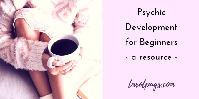 Psychic Development Beginners TarotPugs Books Blog Intuition Intuitive Mediumship Tarot Divination Psychic Abilities