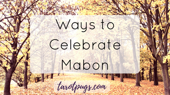 Ways to Celebrate Mabon TarotPugs Tarot Pugs Witchcraft Wicca Wiccan Witch Autumn Equinox Fall Magick