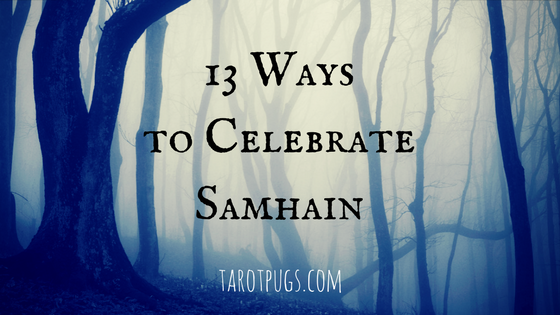 13 Ways to Celebrate Samhain Halloween TarotPugs Ancestors Spirits Ghosts