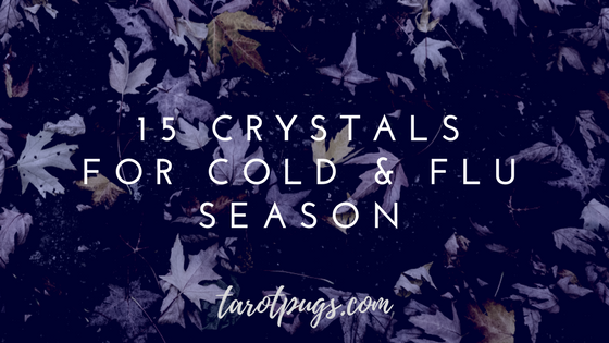 15 Crystals for Cold & Flu Season TarotPugs