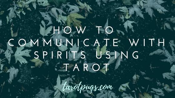 How to Communicate with Spirits using Tarot TarotPugs Mediumship Psychic