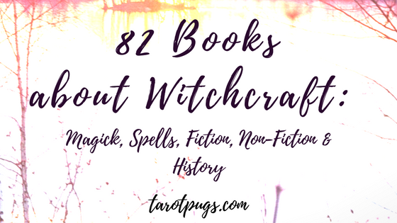 82 Books about Witchcraft: Magick, Spells, Fiction, Non