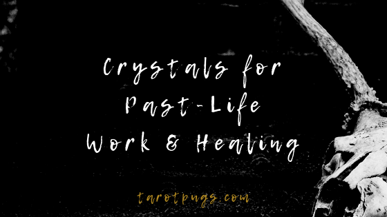 A list of crystals for past life work and healing.