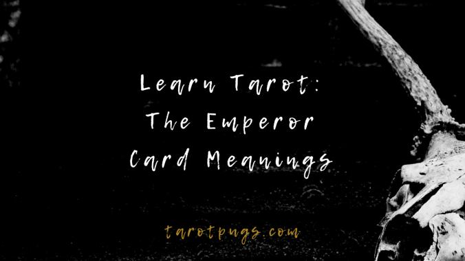 Learn Tarot The Emperor Tarot Card Meanings TarotPugs Blog
