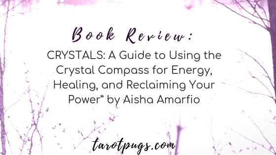 Book Review: CRYSTALS: A Guide to Using the Crystal Compass for Energy, Healing, and Reclaiming Your Power by Aisha Amarfio