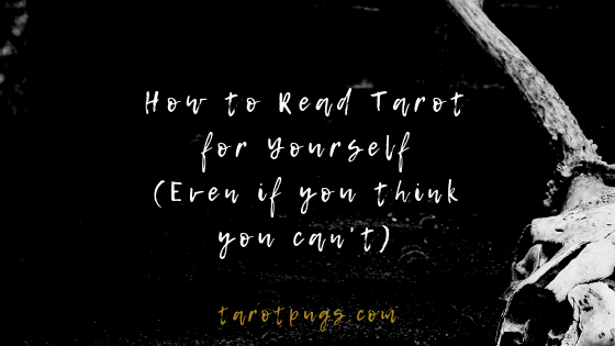How to read tarot for yourself even if you think you can't or feel you can't read your own tarot cards.
