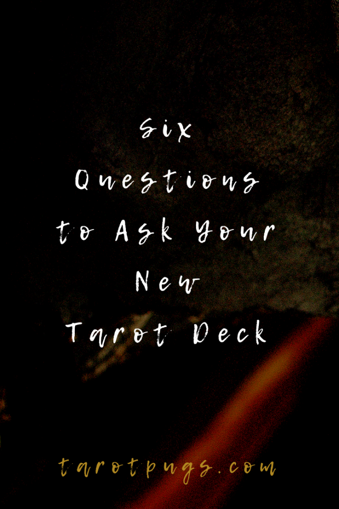 Six easy and quick questions to ask your new tarot deck.