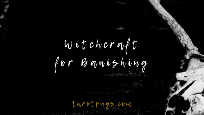 Witchcraft for banishing unwanted persons and situations from your life.