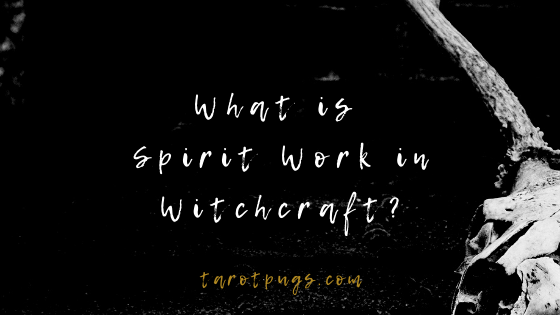 What is Spirit Work in Witchcraft TarotPugs